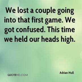 Adrian Hull - We lost a couple going into that first game. We got confused. This time we held our heads high.