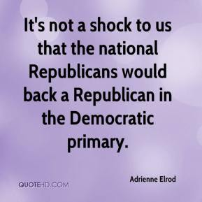 Adrienne Elrod - It's not a shock to us that the national Republicans would back a Republican in the Democratic primary.