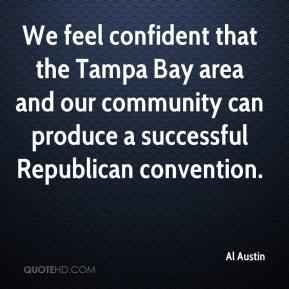 Al Austin - We feel confident that the Tampa Bay area and our community can produce a successful Republican convention.