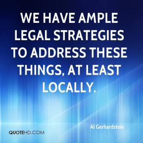 Al Gerhardstein - We have ample legal strategies to address these things, at least locally.