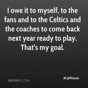 I owe it to myself, to the fans and to the Celtics and the coaches to come back next year ready to play. That's my goal.