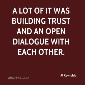 Al Reynolds - A lot of it was building trust and an open dialogue with each other.