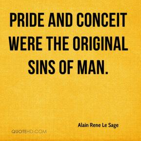 Alain Rene Le Sage - Pride and conceit were the original sins of man.