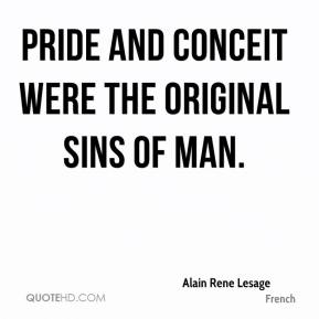 Pride and conceit were the original sins of man.