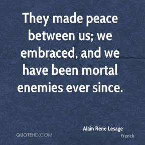Alain Rene Lesage - They made peace between us; we embraced, and we have been mortal enemies ever since.