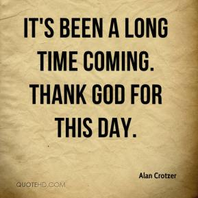 Alan Crotzer - It's been a long time coming. Thank God for this day.