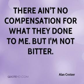 Alan Crotzer - There ain't no compensation for what they done to me. But I'm not bitter.
