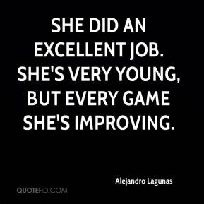 Alejandro Lagunas - She did an excellent job. She's very young, but every game she's improving.