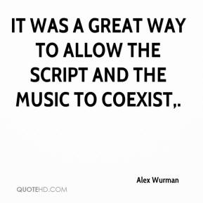 Alex Wurman - It was a great way to allow the script and the music to coexist.
