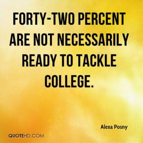 Alexa Posny - Forty-two percent are not necessarily ready to tackle college.