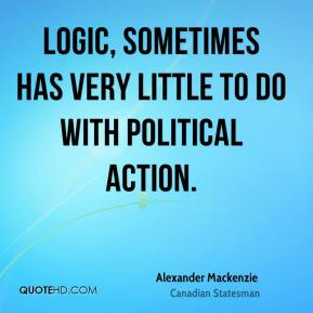 Logic, sometimes has very little to do with political action.