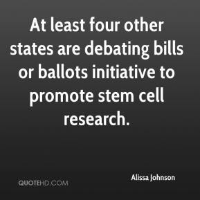 Alissa Johnson - At least four other states are debating bills or ballots initiative to promote stem cell research.