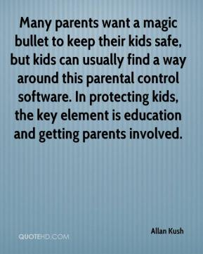 Allan Kush - Many parents want a magic bullet to keep their kids safe, but kids can usually find a way around this parental control software. In protecting kids, the key element is education and getting parents involved.