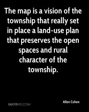 Allen Cohen - The map is a vision of the township that really set in place a land-use plan that preserves the open spaces and rural character of the township.