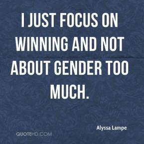 Alyssa Lampe - I just focus on winning and not about gender too much.