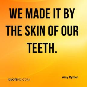 Amy Rymer - We made it by the skin of our teeth.