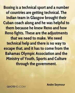 Andre Seymour - Boxing is a technical sport and a number of countries are getting technical. The Indian team in Glasgow brought their Cuban coach along and he was helpful to them because he knew Reno and how Reno fights. These are the adjustments that we need to make. We need technical help and there is no way to escape that, and it has to come from the Bahamas Olympic Association and the Ministry of Youth, Sports and Culture through the government.