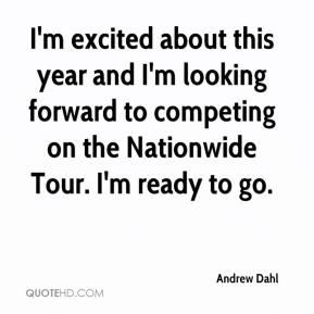 Andrew Dahl - I'm excited about this year and I'm looking forward to competing on the Nationwide Tour. I'm ready to go.