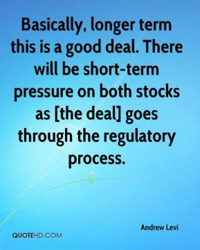 Andrew Levi - Basically, longer term this is a good deal. There will be short-term pressure on both stocks as [the deal] goes through the regulatory process.