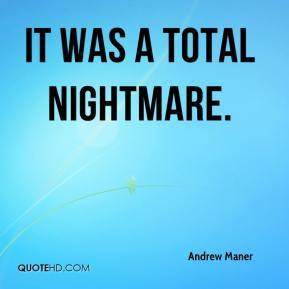 Andrew Maner - It was a total nightmare.