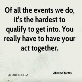 Andrew Yaracs - Of all the events we do, it's the hardest to qualify to get into. You really have to have your act together.
