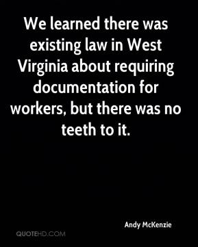 Andy McKenzie - We learned there was existing law in West Virginia about requiring documentation for workers, but there was no teeth to it.