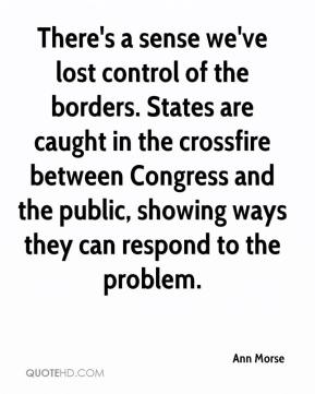 Ann Morse - There's a sense we've lost control of the borders. States are caught in the crossfire between Congress and the public, showing ways they can respond to the problem.