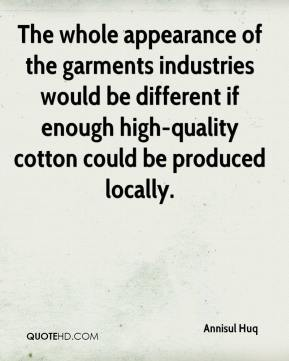 Annisul Huq - The whole appearance of the garments industries would be different if enough high-quality cotton could be produced locally.