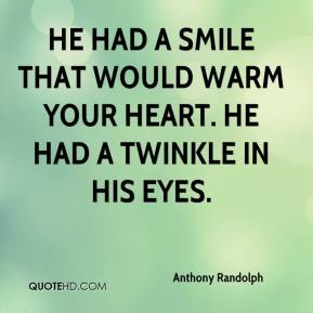 Anthony Randolph - He had a smile that would warm your heart. He had a twinkle in his eyes.