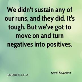 We didn't sustain any of our runs, and they did. It's tough. But we've got to move on and turn negatives into positives.