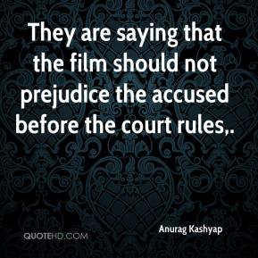 Anurag Kashyap - They are saying that the film should not prejudice the accused before the court rules.