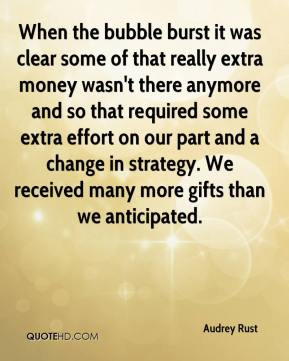 Audrey Rust - When the bubble burst it was clear some of that really extra money wasn't there anymore and so that required some extra effort on our part and a change in strategy. We received many more gifts than we anticipated.