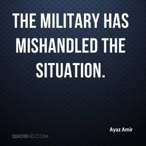 The military has mishandled the situation.