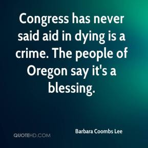 Barbara Coombs Lee - Congress has never said aid in dying is a crime. The people of Oregon say it's a blessing.