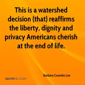 Barbara Coombs Lee - This is a watershed decision (that) reaffirms the liberty, dignity and privacy Americans cherish at the end of life.