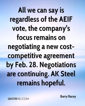 Barry Racey - All we can say is regardless of the AEIF vote, the company's focus remains on negotiating a new cost-competitive agreement by Feb. 28. Negotiations are continuing. AK Steel remains hopeful.