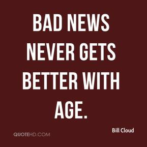 Bill Cloud - Bad news never gets better with age.