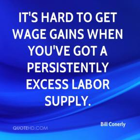 Bill Conerly - It's hard to get wage gains when you've got a persistently excess labor supply.