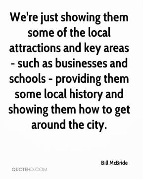 Bill McBride - We're just showing them some of the local attractions and key areas - such as businesses and schools - providing them some local history and showing them how to get around the city.