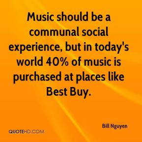 Bill Nguyen - Music should be a communal social experience, but in today's world 40% of music is purchased at places like Best Buy.