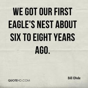 Bill Ohde - We got our first eagle's nest about six to eight years ago.