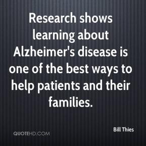 Bill Thies - Research shows learning about Alzheimer's disease is one of the best ways to help patients and their families.