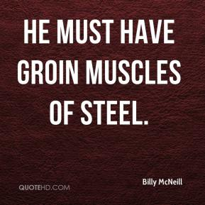 He must have groin muscles of steel.