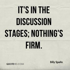Billy Sparks - It's in the discussion stages; nothing's firm.