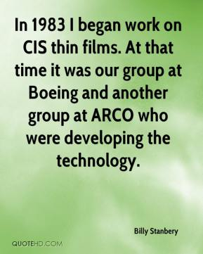 Billy Stanbery - In 1983 I began work on CIS thin films. At that time it was our group at Boeing and another group at ARCO who were developing the technology.