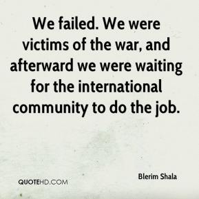 Blerim Shala - We failed. We were victims of the war, and afterward we were waiting for the international community to do the job.