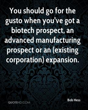 Bob Hess - You should go for the gusto when you've got a biotech prospect, an advanced manufacturing prospect or an (existing corporation) expansion.