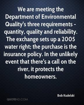Bob Kudelski - We are meeting the Department of Environmental Quality's three requirements - quantity, quality and reliability. The exchange sets up a 2005 water right; the purchase is the insurance policy. In the unlikely event that there's a call on the river, it protects the homeowners.