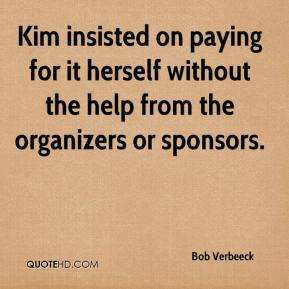 Bob Verbeeck - Kim insisted on paying for it herself without the help from the organizers or sponsors.