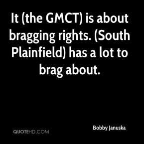 Bobby Januska - It (the GMCT) is about bragging rights. (South Plainfield) has a lot to brag about.